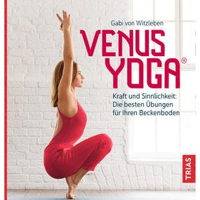 Venus-Yoga - Kraft und Sinnlichkeit - Die besten Übungen für Ihren Beckenboden von Gabi von Witzleben