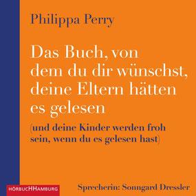 Das Buch, von dem du dir wünschst, deine Eltern hätten es gelesen und deine Kinder werden froh sein, wenn du es gelesen hast von Philippa Perry