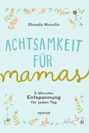 Achtsamkeit für Mamas: 5 Minuten Entspannung für jeden Tag von Shonda Moralis - Buchtipp