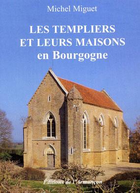 LES TEMPLIERS ET LEURS MAISONS EN BOURGOGNE de Michel Miguet