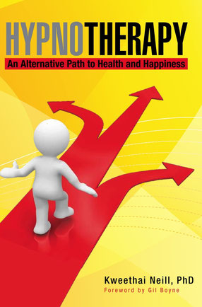 Hypnotherapy, An Alternative Path to Health and Happiness by Dr. Kweethai Neill, PhD