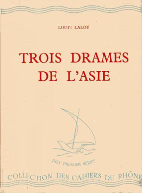 Couverture. Louis Laloy (1874-1944) : TROIS DRAMES DE L'ASIE. Le songe de la vie, Vikrâma et Ourvâsi, Le chagrin au palais de Han. Éditions de la Baconnière – Neuchatel, 1943.