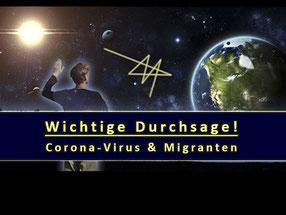 Wichtige Durchsage! Corona - Virus & Migranten. Botschaft vom göttlichen Rat.