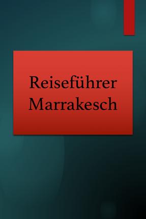 Reiseführer Marrakesch. Rezension. Reiseberichte Marokko.