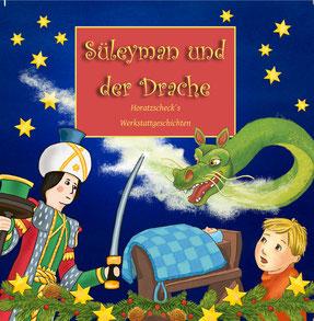 Kinderbuch, Werkstattgeschichten, Erzgebirge, Süleyman und der Drache, Horatzscheck Kunsthandwerk