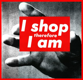 "Barbara Kruger, ""I shop therefore I am"""