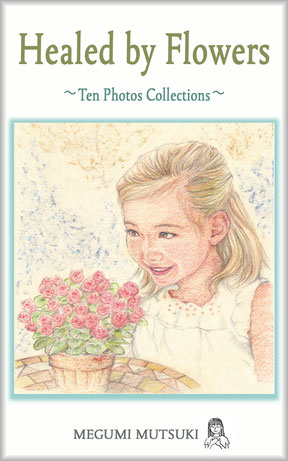 """Healed by Flowers ~ Photos Collections and Phrases & Illustrations ~"" Megumi  Mutsuki"