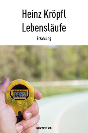 Cover Umschlag Heinz Kröpfl Buch Erzählung Lebensläufe Sisyphus Verlag Klagenfurt 2016