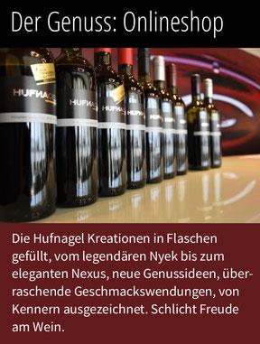 Die Kreationen vom Weingut Hufnagel in Neckenmarkt in Flaschen gefüllt, vom legendären Nyek bis zum eleganten Nexus, neue Genussideen - schlicht mit Freunde am Wein im Onlineshop stöbern