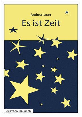 Coverfoto: Oberes drittel der Titel, Es ist Zeit und der Name der Autorin, Andrea Lauer, dunkelblau auf gelbem Hintergrund, 2 untere Drittel: große gelbe Sterne auf dunkelblauem Hintergrund