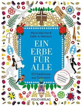"""Cover von Maria Walcher, Edith A. Weinlich: """"Ein Erbe für alle"""" - 103 Traditionen aus Österreich"""