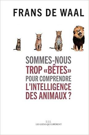 """Sommes-nous trop """"bêtes"""" pour comprendre l'intelligence des animaux ? ; Frans de Waal"""