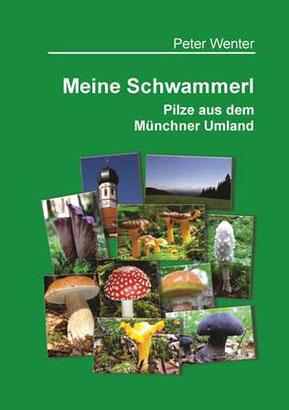 Meine Schwammerl - Pilze aus dem Münchner Umland