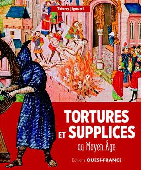 Tortures et supplices au Moyen Âge – Thierry Jigourel - Éditions Ouest France