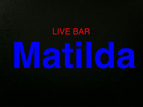 【LIVE BAR MATILDA】
