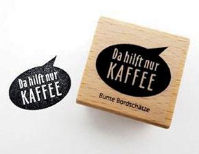 """Stempel von Bunte Bordschätze Motiv """"Da hilft nur Kaffee"""""""