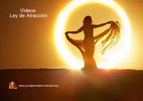 VIDEOS LEY DE ATRACCIÓN - EL SECRETO - ATRAER PROSPERIDAD, ABUNDANCIA, RIQUEZA, ORO, ÉXITO, DINERO, AMOR, PROSPERIDAD UNIVERSAL