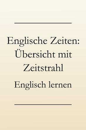 Englisch lernen Zeiten: Die englischen Zeitformen - eine Übersicht mit Zeitstrahl und Beispielen. #englischlernen