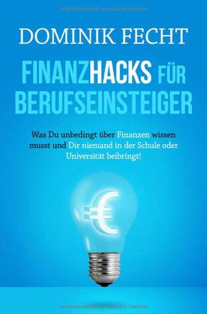 Finanzhacks für Berufseinsteiger, ein Buch von Dominik Fechst mit einem Gastkapitel von Vincent Willkomm