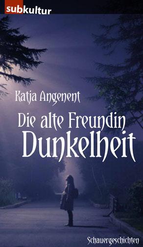 Cover von Katja Angenent, Die alte Freundin Dunkelheit (Edition Subkultur)