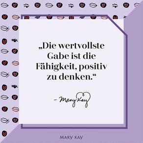 Mary Kay - Die wertvolle Gabe ist die Fähigkeit, positiv zu denken - Zitat