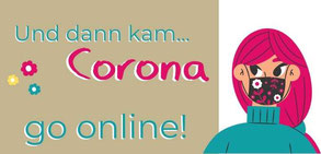 Und dann kam Corona. Go online!