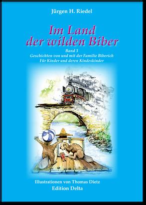 Jürgen H. Riedel: Im Land der wilden Biber - Band 3