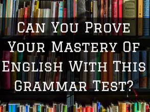 Can You Prove Your Mastery Of English With This Grammar Test?