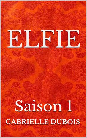 Elfie saison 1 ;roman aventure amour ; gabrielle dubois