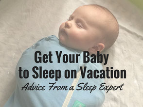 Get Your Baby to Sleep on Vacation: Advice from a Sleep Expert