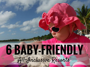 6 Baby Friendly All Inclusive Resorts that Parents will LOVE too