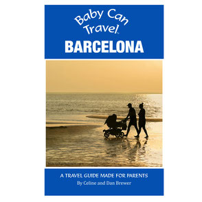 Baby Can Travel : Barcelona - A travel guide made for parents.