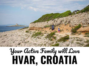 Your Active Family will Love Hvar, Croatia