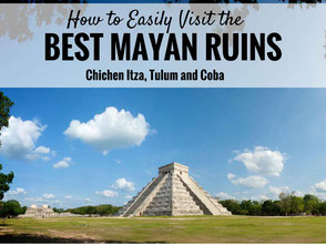 How to Easily Visit the Best Mayan Ruins