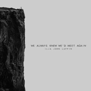 ILJA JOHN LAPPIN // WE ALWAYS KNEW WE'D MEET AGAIN // 2015 // EP
