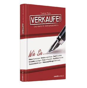 """Buch """"Verkaufe! Das perfekte Verkaufsgespräch."""" von Verkaufstrainer Thomas Pelzl mit Themen wie Nutzen formulieren Termine vereinbaren Bedarf ermitteln Einwände beseitigen Preise verhandeln Abschlüsse machen Zusatzverkäufe holen Weiterempfehlungen holen"""