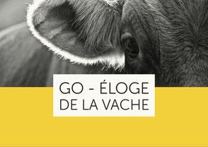 Go - Éloge de la vache - Ce chemin en nous qu'éclaire notre amitié avec le monde