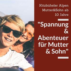 """""""Spannung und Abenteuer für Mutter und Sohn"""" - Familienurlaub in Kitzbühel zur Stärkung der Mutter und Sohn Beziehung"""