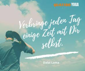 QUATTRO YOGA | Verbringe jeden Tag einige Zeit mit Dir selbst - Dalai Lama