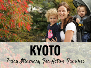 Kyoto - 7 Day Itinerary For Active Families with Small Kids