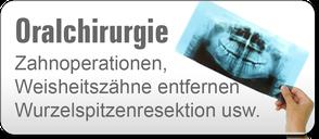 Oralchirurgie, Zahnoperationen, Weisheitszähne entfernen, Wurzelspitzenresektion in Völklingen