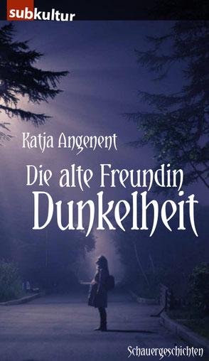 """Buchcover """"Die alte Freundin Dunkelheit. Schauergeschichten""""  von Katja Angenent"""
