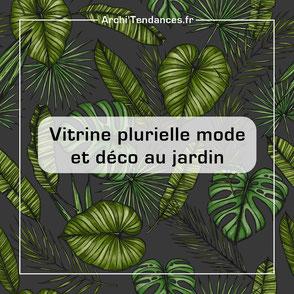 Archi'Tendances.fr, vitrine plurielle mode et déco au jardin