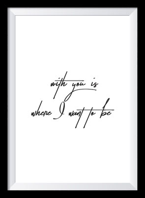 Typografie Poster, Typografie Print Liebe, with you is where I want to be