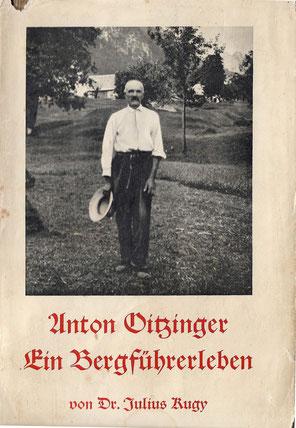 Dr. Julius Kugy - Anton Oitzinger - Ein Bergführerleben - erschienen 1935 - spannendes und kurzweiliges Buch über das aufregende Leben von Kugys Lieblingsbergführer aus Wolfsbach-Valbruna (damals Kärnten)