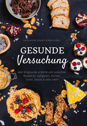 Gesunde Versuchung - Rezeptbuch mit gesunden Snacks, Kuchen, Desserts - einfach, zuckerfrei, lecker