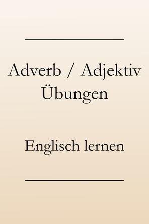 Englisch lernen: Grammatik üben. Eine Übung zu Adjektiven und Adverbien. #englischlernen #englischgrammatik