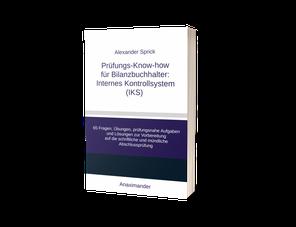 Alexander Sprick: Prüfungs-Know-how für Bilanzbuchhalter: Internes Kontrollsystem (IKS)