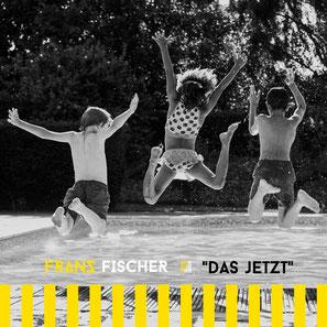 WWW.FRANZFISCHERMUSIK.DE DAS JETZT SONG