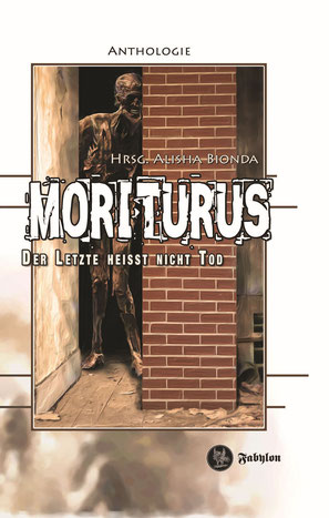 """Moriturus - Der Letzte heißt nicht Tod"" Anthologie, Hrsg. Alisha Bionda, Fabylon Verlag, 18,00 €"